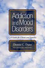 Addiction and Mood Disorders: A Guide for Clients and Families: A Guide for Clients and Families