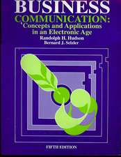 Business Communication: Concepts and Applications in an Electronic Age