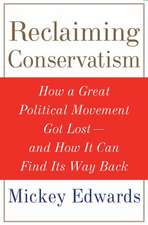 Reclaiming Conservatism: How a Great American Political Movement Got Lost - And How It Can Find Its Way Back