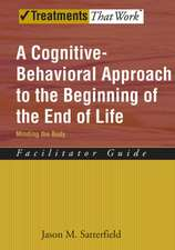 A Cognitive-Behavioral Approach to the Beginning of the End of Life: Minding the Body, Facilitator Guide