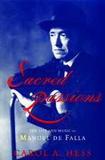 Sacred Passions: The Life and Music of Manual de Falla