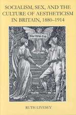Socialism, Sex, and the Culture of Aestheticism in Britain, 1880-1914