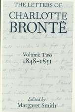 The Letters of Charlotte Brontë: Volume II: 1848-1851