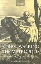 Streetwalking the Metropolis: Women, the City and Modernity