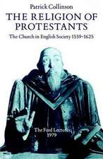 The Religion of Protestants: The Church in English Society 1559-1625 (Ford Lectures, 1979)