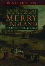 The Rise and Fall of Merry England: The Ritual Year 1400-1700