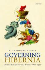 Governing Hibernia: British Politicians and Ireland 1800-1921