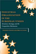 Industrial Organization in the European Union: Structure, Strategy, and the Competitive Mechanism