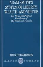 Adam Smith's System of Liberty, Wealth, and Virtue: The Moral and Political Foundations of The Wealth of Nations