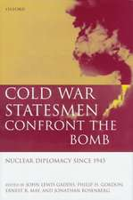 Cold War Statesmen Confront the Bomb: Nuclear Diplomacy Since 1945