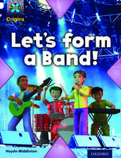 Project X Origins: White Book Band, Oxford Level 10: Working as a Team: Let's Form a Band!