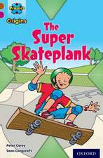 Project X Origins: Brown Book Band, Oxford Level 10: Fast and Furious: The Super Skateplank