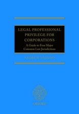Legal Professional Privilege for Corporations: A Guide to Four Major Common Law Jurisdictions