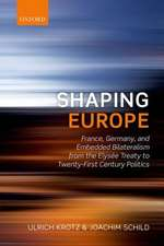Shaping Europe: France, Germany, and Embedded Bilateralism from the Elysée Treaty to Twenty-First Century Politics