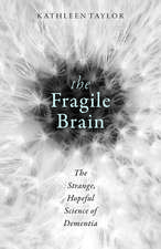 The Fragile Brain: The strange, hopeful science of dementia