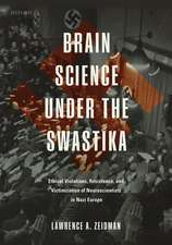 Brain Science under the Swastika: Ethical Violations, Resistance, and Victimization of Neuroscientists in Nazi Europe