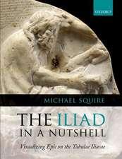 The Iliad in a Nutshell: Visualizing Epic on the Tabulae Iliacae