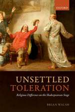 Unsettled Toleration: Religious Difference on the Shakespearean Stage