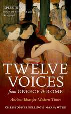 Twelve Voices from Greece and Rome: Ancient Ideas for Modern Times