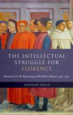 The Intellectual Struggle for Florence: Humanists and the Beginnings of the Medici Regime, 1420-1440