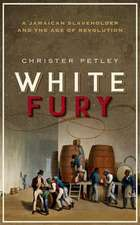 White Fury: A Jamaican Slaveholder and the Age of Revolution