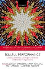 Skillful Performance: Enacting Capabilities, Knowledge, Competence, and Expertise in Organizations