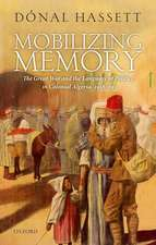 Mobilizing Memory: The Great War and the Language of Politics in Colonial Algeria, 1918-1939