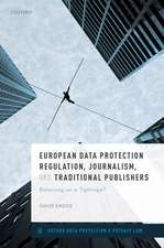 European Data Protection Regulation, Journalism, and Traditional Publishers: Balancing on a Tightrope?