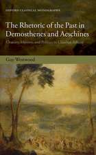 The Rhetoric of the Past in Demosthenes and Aeschines: Oratory, History, and Politics in Classical Athens