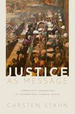 Justice as Message: Expressivist Foundations of International Criminal Justice