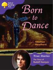 Oxford Reading Tree: Level 11: True Stories: Born to Dance: The Story of Rudolf Nureyev