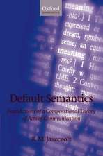 Default Semantics: Foundations of a Compositional Theory of Acts of Communication
