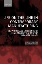 Life on the Line in Contemporary Manufacturing: The Workplace Experience of Lean Production and the `Japanese' Model