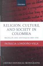 Religion, Society, and Culture in Colombia: Medellín and Antioquia, 1850-1930