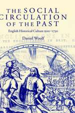 The Social Circulation of the Past: English Historical Culture 1500-1730