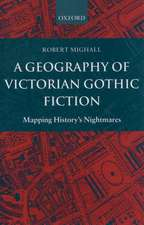 A Geography of Victorian Gothic Fiction: Mapping History's Nightmares