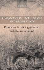 Romanticism, Enthusiasm, and Regulation: Poetics and the Policing of Culture in the Romantic Period