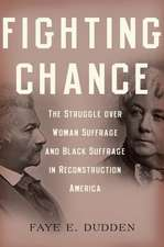 Fighting Chance: The Struggle over Woman Suffrage and Black Suffrage in Reconstruction America