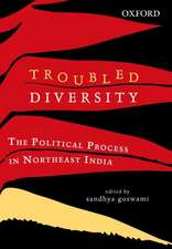Troubled Diversity: The Political Process in Northeast India