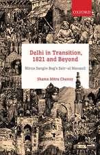 Delhi in Transition, 1821 and Beyond: Mirza Sangin Beg's Sair-ul Manazil