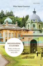 Negotiating Cultures: Delhi Architecture and Planning from 1912 to 1962