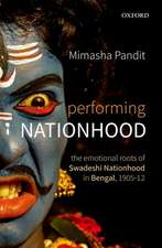 Performing Nationhood: The Emotional Roots of Swadeshi Nationhood in Bengal, 1905-1912