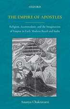 The Empire of Apostles: Religion, Accommodatio and The Imagination of Empire in Modern Brazil and India
