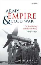 Army, Empire, and Cold War: The British Army and Military Policy, 1945-1971