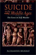 Suicide in the Middle Ages, Volume 2: The Curse on Self-Murder