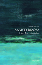 Martyrdom: A Very Short Introduction