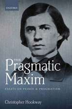 The Pragmatic Maxim: Essays on Peirce and pragmatism