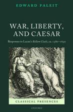 War, Liberty, and Caesar: Responses to Lucan's Bellum Ciuile, ca. 1580 - 1650