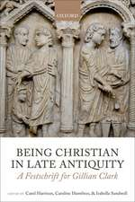 Being Christian in Late Antiquity: A Festschrift for Gillian Clark