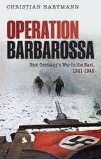 Operation Barbarossa: Nazi Germany's War in the East, 1941-1945